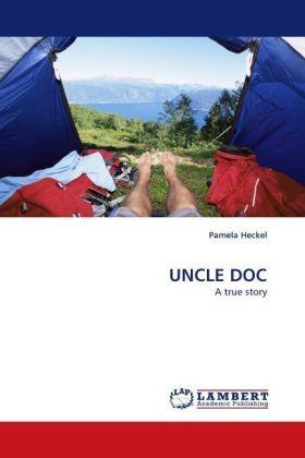 UNCLE DOC - A true story - Heckel, Pamela