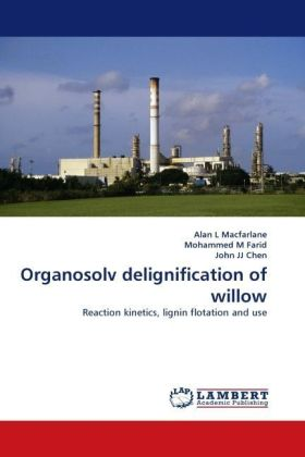 Organosolv delignification of willow - Reaction kinetics, lignin flotation and use - Macfarlane, Alan L / Farid, Mohammed M. / Chen, John J. J.