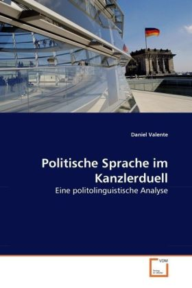 Politische Sprache im Kanzlerduell - Eine politolinguistische Analyse - Valente, Daniel