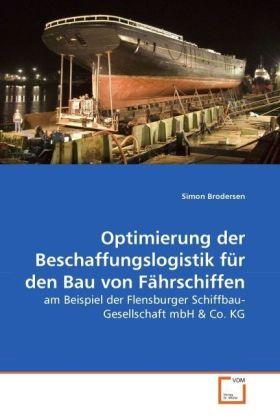 Optimierung der Beschaffungslogistik für den Bau von Fährschiffen - am Beispiel der Flensburger Schiffbau-Gesellschaft mbH & Co. KG - Brodersen, Simon