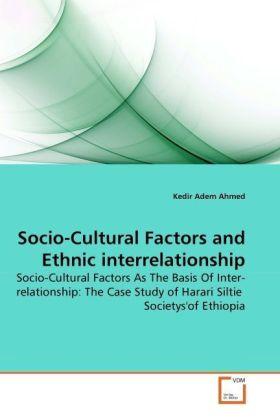Socio-Cultural Factors and Ethnic interrelationship - Socio-Cultural Factors As The Basis Of Inter-relationship: The Case Study of Harari Siltie Societys'of Ethiopia - Ahmed, Kedir Adem