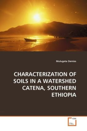 CHARACTERIZATION OF SOILS IN A WATERSHED CATENA, SOUTHERN ETHIOPIA - Demiss, Mulugeta
