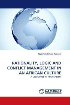 RATIONALITY, LOGIC AND CONFLICT MANAGEMENT IN AN AFRICAN CULTURE - A DISCOURSE IN PROVERBISM - Ademola Kazeem, Fayemi