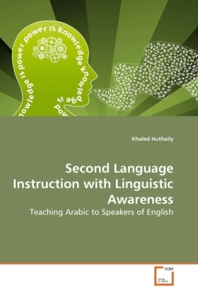 Second Language Instruction with Linguistic Awareness - Teaching Arabic to Speakers of English - Huthaily, Khaled