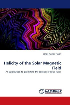 Helicity of the Solar Magnetic Field - An application to predicting the severity of solar flares - Tiwari, Sanjiv Kumar