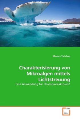 Charakterisierung von Mikroalgen mittels Lichtstreuung - Eine Anwendung für Photobioreaktoren? - Thürling, Markus