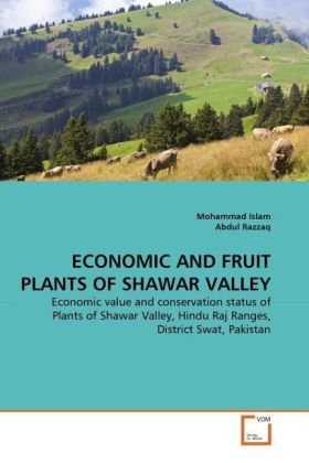 ECONOMIC AND FRUIT PLANTS OF SHAWAR VALLEY - Economic value and conservation status of Plants of Shawar Valley, Hindu Raj Ranges, District Swat, Pakistan - Islam, Mohammad / Razzaq, Abdul