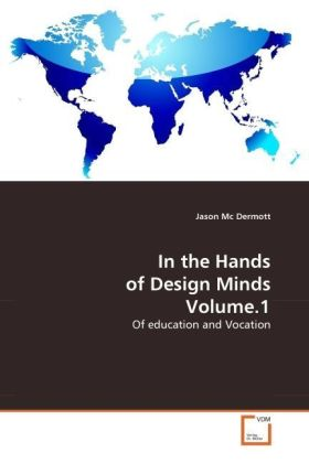 In the Hands of Design Minds Volume.1 - Of education and Vocation - Mc Dermott, Jason