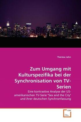 Zum Umgang mit Kulturspezifika bei der Synchronisation von TV-Serien - Eine kontrastive Analyse der US- amerikanischen TV-Serie