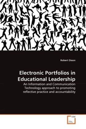Electronic Portfolios in Educational Leadership - An Information and Communication Technology approach to promoting reflective practice and accountability - Dixon, Robert