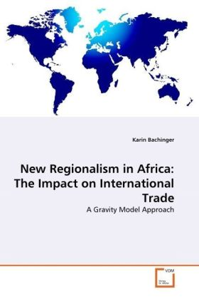New Regionalism in Africa: The Impact on International Trade - A Gravity Model Approach - Bachinger, Karin