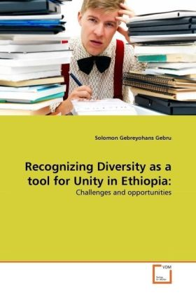 Recognizing Diversity as a tool for Unity in Ethiopia: - Challenges and opportunities - Gebru, Solomon Gebreyohans
