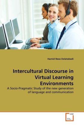 Intercultural Discourse in Virtual Learning Environments - A Socio-Pragmatic Study of the new generation of language and communication - Dolatabadi, Hamid Reza