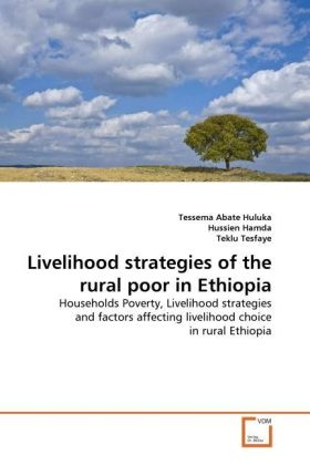 Livelihood strategies of the rural poor in Ethiopia - Households Poverty, Livelihood strategies and factors affecting livelihood choice in rural Ethiopia - Huluka, Tessema Abate / Hamda, Hussien / Tesfaye, Teklu