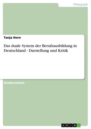 Akademische Schriftenreihe: Das duale System der Berufsausbildung in Deutschland - Darstellung und Kritik - Horn, Tanja