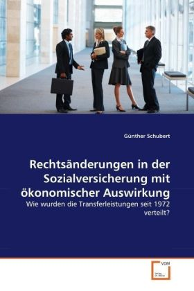 Rechtsänderungen in der Sozialversicherung mit ökonomischer Auswirkung - Wie wurden die Transferleistungen seit 1972 verteilt? - Schubert, Günther