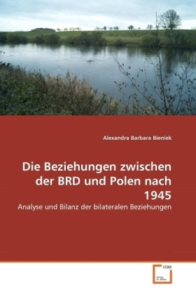 Die Beziehungen zwischen der BRD und Polen nach 1945 - Analyse und Bilanz der bilateralen Beziehungen - Bieniek, Alexandra Barbara