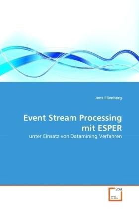 Event Stream Processing mit ESPER - unter Einsatz von Datamining Verfahren - Ellenberg, Jens