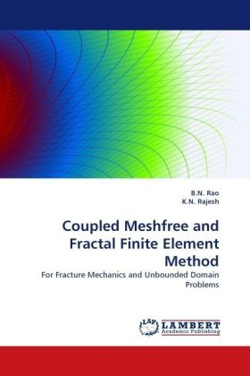 Coupled Meshfree and Fractal Finite Element Method - For Fracture Mechanics and Unbounded Domain Problems - Rao, B. N. / Rajesh, K. N.