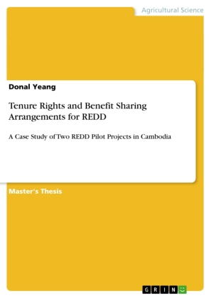 Akademische Schriftenreihe: Tenure Rights and Benefit Sharing Arrangements for REDD - A Case Study of Two REDD Pilot Projects in Cambodia. Magisterarbeit - Yeang, Donal