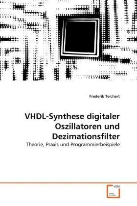 VHDL-Synthese digitaler Oszillatoren und Dezimationsfilter - Theorie, Praxis und Programmierbeispiele - Teichert, Frederik