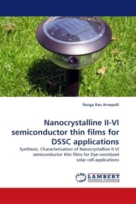 Nanocrystalline II-VI semiconductor thin films for DSSC applications - Synthesis, Characterization of Nanocrystalline II-VI semiconductor thin films for Dye-sensitized solar cell applications - Arnepalli, Ranga Rao