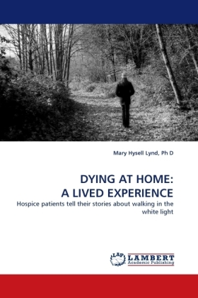 DYING AT HOME: A LIVED EXPERIENCE - Hospice patients tell their stories about walking in the white light - Lynd, Ph D, Mary Hysell