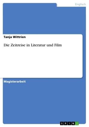 Akademische Schriftenreihe: Die Zeitreise in Literatur und Film - Magisterarbeit - Wittrien, Tanja