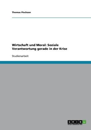 Akademische Schriftenreihe: Wirtschaft und Moral: Soziale Verantwortung gerade in der Krise - Pischzan, Thomas