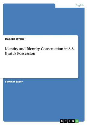 Akademische Schriftenreihe: Identity and Identity Construction in A.S. Byatt's Possession - Wrobel, Isabella