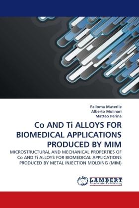 Co AND Ti ALLOYS FOR BIOMEDICAL APPLICATIONS PRODUCED BY MIM - MICROSTRUCTURAL AND MECHANICAL PROPERTIES OF Co AND Ti ALLOYS FOR BIOMEDICAL APPLICATIONS PRODUCED BY METAL INJECTION MOLDING (MIM) - Muterlle, Palloma / Molinari, Alberto / Perina, Matteo