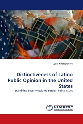 Distinctiveness of Latino Public Opinion in the United States - Examining Security Related Foreign Policy Issues - Kostopoulos, Lydia