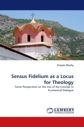 Sensus Fidelium as a Locus for Theology - Some Perspectives on the Use of the Concept in Ecumenical Dialogue - Mushy, Prosper