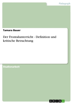 Akademische Schriftenreihe: Der Frontalunterricht - Definition und kritische Betrachtung - Bauer, Tamara