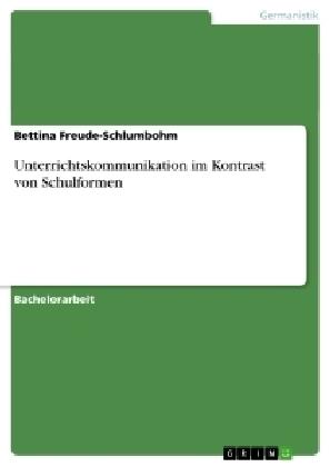 Akademische Schriftenreihe: Unterrichtskommunikation im Kontrast von Schulformen - Freude-Schlumbohm, Bettina