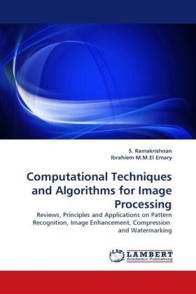 Computational Techniques and Algorithms for Image Processing - Reviews, Principles and Applications on Pattern Recognition, Image Enhancement, Compression and Watermarking - Ramakrishnan, S. / M.M.El Emary, Ibrahiem