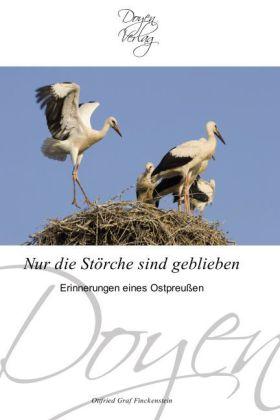 Nur die Störche sind geblieben - Erinnerungen eines Ostpreußen - Graf Finckenstein, Ottfried