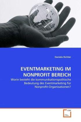 EVENTMARKETING IM NONPROFIT BEREICH - Worin besteht die kommunikationspolitische Bedeutung des Eventmarketing für Nonprofit-Organisationen? - Richter, Daniela