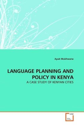 LANGUAGE PLANNING AND POLICY IN KENYA - A CASE STUDY OF KENYAN CITIES - Mukhwana, Ayub