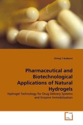 Pharmaceutical and Biotechnological Applications of Natural Hydrogels - Hydrogel Technology for Drug Delivery Systems and Enzyme Immobilization - Kulkarni, Giriraj T