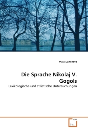 Die Sprache Nikolaj V. Gogols - Lexikologische und stilistische Untersuchungen - Daltcheva, Maia