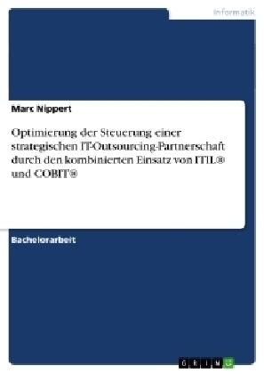 Akademische Schriftenreihe: Optimierung der Steuerung einer strategischen IT-Outsourcing-Partnerschaft durch den kombinierten Einsatz von ITIL und COBIT - Nippert, Marc
