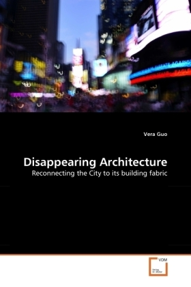 Disappearing Architecture - Reconnecting the City to its building fabric - Guo, Vera