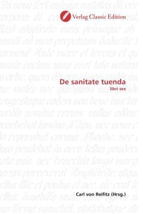 De sanitate tuenda - libri sex - Reifitz, Carl von (Hrsg.)