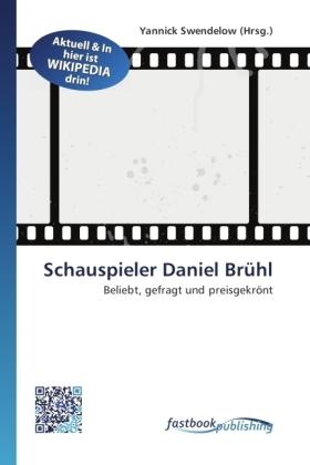 Schauspieler Daniel Brhl - Beliebt, gefragt und preisgekrnt - Swendelow, Yannick (Hrsg.)