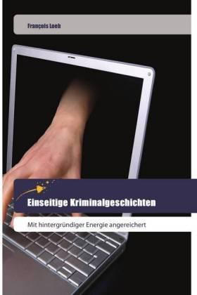 Einseitige Kriminalgeschichten - Mit hintergründiger Energie angereichert - Loeb, François
