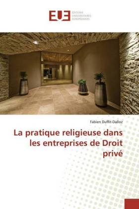 La pratique religieuse dans les entreprises de Droit privé - Duffit-Dalloz, Fabien
