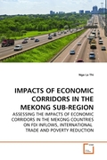 La Thi, Nga: IMPACTS OF ECONOMIC CORRIDORS IN THE MEKONG SUB-REGION