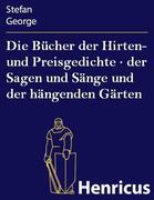 Die Bücher der Hirten- und Preisgedichte · der Sagen und Sänge und der hängenden Gärten