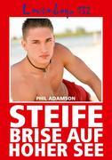 Loverboys 132: Steife Brise auf hoher See: Schwule Liebe, heißer Sex und süße Jungs Phil Adamson Author